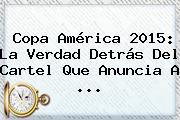 <b>Copa América 2015</b>: La Verdad Detrás Del Cartel Que Anuncia A <b>...</b>