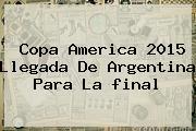<b>Copa America 2015</b> Llegada De Argentina Para La <b>final</b>
