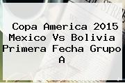 <b>Copa America</b> 2015 Mexico Vs Bolivia Primera Fecha Grupo A