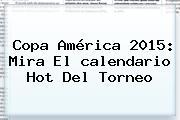 <b>Copa América 2015</b>: Mira El <b>calendario</b> Hot Del Torneo
