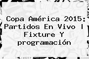 <b>Copa América</b> 2015: Partidos En Vivo | Fixture Y <b>programación</b>