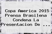 Copa America 2015 Prensa Brasilena Condena La Presentacion De <b>...</b>