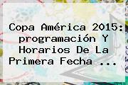 <b>Copa América</b> 2015: <b>programación</b> Y Horarios De La Primera Fecha <b>...</b>