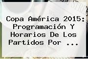 <b>Copa América 2015</b>: Programación Y Horarios De Los Partidos Por <b>...</b>