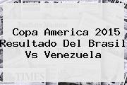 Copa America 2015 Resultado Del <b>Brasil Vs Venezuela</b>