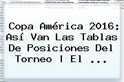 <b>Copa América</b> 2016: Así Van Las Tablas De Posiciones Del Torneo | El <b>...</b>