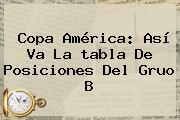<b>Copa América</b>: Así Va La <b>tabla De Posiciones</b> Del Gruo B