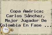 Copa América: <b>Carlos Sánchez</b>, Mejor Jugador De Colombia En Fase <b>...</b>