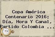 <b>Copa América</b> Centenario <b>2016</b>: Día, Hora Y Canal, Partido Colombia <b>...</b>