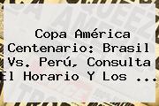 Copa América Centenario: <b>Brasil Vs</b>. <b>Perú</b>, Consulta El Horario Y Los <b>...</b>