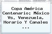 Copa América Centenario: <b>México Vs. Venezuela</b>, Horario Y Canales <b>...</b>