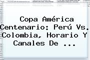 Copa América Centenario: <b>Perú Vs</b>. <b>Colombia</b>, Horario Y Canales De <b>...</b>