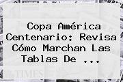 <b>Copa América</b> Centenario: Revisa Cómo Marchan Las Tablas De <b>...</b>