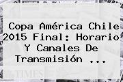 <b>Copa América</b> Chile 2015 Final: Horario Y Canales De Transmisión <b>...</b>