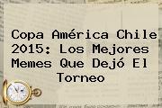 <b>Copa América</b> Chile <b>2015</b>: Los Mejores Memes Que Dejó El Torneo
