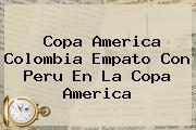 <b>Copa America</b> Colombia Empato Con Peru En La <b>Copa America</b>