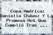 Copa América: <b>Daniella Chávez</b> Y La Promesa Hot Que Cumplió Tras <b>...</b>