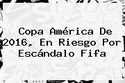 <b>Copa</b> América De 2016, En Riesgo Por Escándalo Fifa