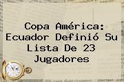 <b>Copa América</b>: Ecuador Definió Su Lista De 23 Jugadores