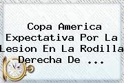 <b>Copa America</b> Expectativa Por La Lesion En La Rodilla Derecha De <b>...</b>