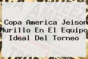 Copa America <b>Jeison Murillo</b> En El Equipo Ideal Del Torneo