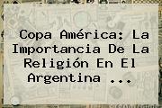 Copa América: La Importancia De La Religión En El <b>Argentina</b> <b>...</b>