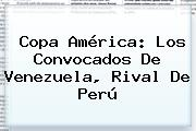 <b>Copa América</b>: Los Convocados De Venezuela, Rival De Perú