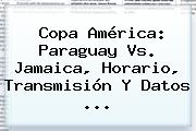 Copa América: <b>Paraguay Vs. Jamaica</b>, Horario, Transmisión Y Datos <b>...</b>