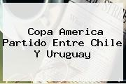 Copa America <b>Partido</b> Entre <b>Chile</b> Y <b>Uruguay</b>