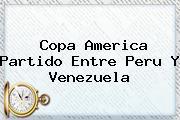 Copa America Partido Entre Peru Y <b>Venezuela</b>