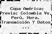 Copa América: Previa: <b>Colombia</b> Vs. <b>Perú</b>, Hora, Transmisión Y Datos <b>...</b>