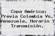 Copa América: Previa <b>Colombia</b> Vs. <b>Venezuela</b>. Horario Y Transmisión.