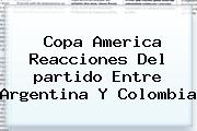 Copa America Reacciones Del <b>partido</b> Entre Argentina Y <b>Colombia</b>