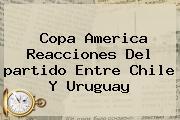 Copa America Reacciones Del <b>partido</b> Entre <b>Chile</b> Y <b>Uruguay</b>