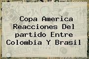 Copa America Reacciones Del <b>partido</b> Entre <b>Colombia</b> Y Brasil