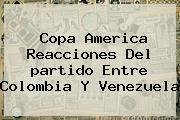 Copa America Reacciones Del <b>partido</b> Entre <b>Colombia</b> Y Venezuela