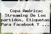<b>Copa América</b>: Streaming De Los <b>partidos</b>, Etiquetas Para Facebook Y <b>...</b>