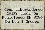 <b>Copa Libertadores 2017</b>: Tabla De Posiciones EN VIVO De Los 8 Grupos