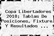 <b>Copa Libertadores 2018</b>: Tablas De Posiciones, Fixture Y Resultados ...