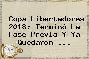<b>Copa Libertadores 2018</b>: Terminó La Fase Previa Y Ya Quedaron ...