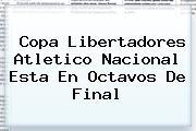 <b>Copa Libertadores</b> Atletico Nacional Esta En Octavos De Final