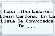 Copa Libertadores: Edwin Cardona, En La Lista De Convocados De ...