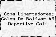 Copa Libertadores: Goles De <b>Bolívar VS</b> Deportivo <b>Cali</b>