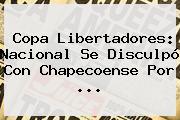 <b>Copa Libertadores</b>: Nacional Se Disculpó Con Chapecoense Por ...