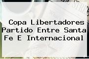 Copa Libertadores Partido Entre <b>Santa Fe</b> E Internacional