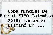 Copa Mundial De <b>Futsal</b> FIFA <b>Colombia 2016</b>: Paraguay Eliminó En ...