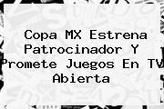 <b>Copa MX</b> Estrena Patrocinador Y Promete Juegos En TV Abierta