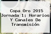 <b>Copa Oro 2015</b> Jornada 1: Horarios Y Canales De Transmisión