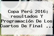 Copa Perú 2016: <b>resultados</b> Y Programación De Los Cuartos De Final ...