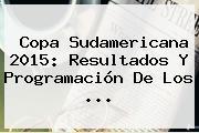 <b>Copa Sudamericana 2015</b>: Resultados Y Programación De Los <b>...</b>